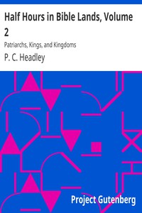 Cover of Half Hours in Bible Lands, Volume 2Patriarchs, Kings, and Kingdoms