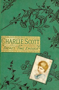 Cover of Charlie Scottor, There's Time Enough