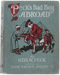 Cover of Peck's Bad Boy AbroadBeing a Humorous Description of the Bad Boy and His Dadin Their Journeys Through Foreign Lands - 1904