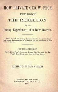 How Private George W. Peck Put Down the Rebellion or, The Funny Experiences of a Raw Recruit - 1887