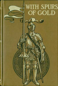 Cover of With Spurs of Gold: Heroes of Chivalry and their Deeds
