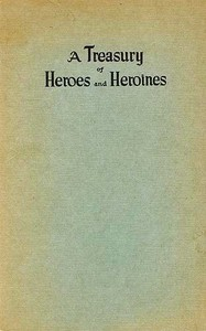 Cover of A Treasury of Heroes and HeroinesA Record of High Endeavour and Strange Adventure from 500 B.C. to 1920 A.D.