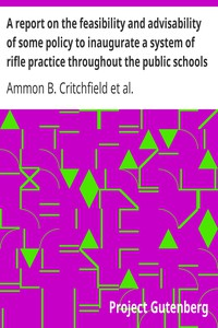 Cover of A report on the feasibility and advisability of some policy to inaugurate a system of rifle practice throughout the public schools of the country