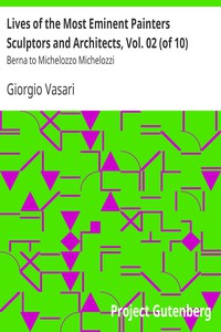 Cover of Lives of the Most Eminent Painters Sculptors and Architects, Vol. 02 (of 10) Berna to Michelozzo Michelozzi