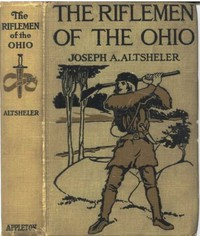 """Cover of The Riflemen of the Ohio: A Story of the Early Days along """"The Beautiful River"""""""
