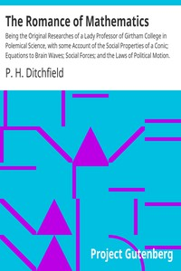 Cover of The Romance of Mathematics Being the Original Researches of a Lady Professor of Girtham College in Polemical Science, with some Account of the Social Properties of a Conic; Equations to Brain Waves; Social Forces; and the Laws of Political Motion.