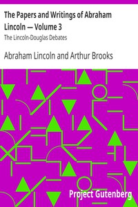 The Papers and Writings of Abraham Lincoln — Volume 3: The Lincoln-Douglas Debates