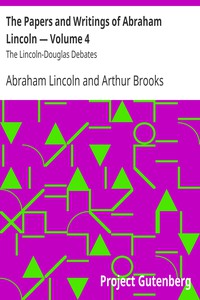 The Papers and Writings of Abraham Lincoln — Volume 4: The Lincoln-Douglas Debates