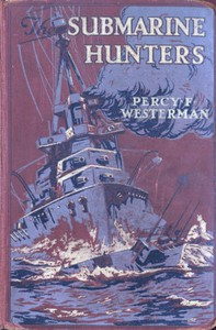 Cover of The Submarine Hunters: A Story of the Naval Patrol Work in the Great War