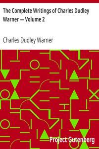 The Complete Writings of Charles Dudley Warner — Volume 2