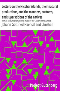 Letters on the Nicobar islands, their natural productions, and the manners, customs, and superstitions of the nativeswith an account of an attempt made by the Church of theUnited Brethren, to convert them to Christianity