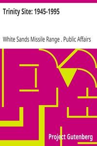 Trinity Site: 1945-1995. A National Historic Landmark, White Sands Missile Range, New Mexico