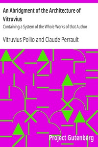 An Abridgment of the Architecture of VitruviusContaining a System of the Whole Works of that Author