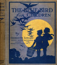The Blue Bird for ChildrenThe Wonderful Adventures of Tyltyl and Mytyl in Search of Happiness