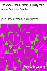 The Story of John G. Paton; Or, Thirty Years Among South Sea Cannibals