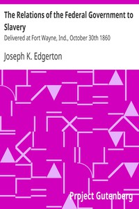 Cover of The Relations of the Federal Government to SlaveryDelivered at Fort Wayne, Ind., October 30th 1860