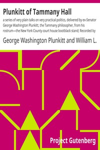 Cover of Plunkitt of Tammany Hall: a series of very plain talks on very practical politics, delivered by ex-Senator George Washington Plunkitt, the Tammany philosopher, from his rostrum—the New York County court house bootblack stand; Recorded by William L. Riordon