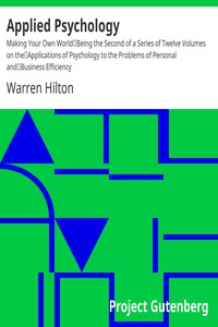 Applied Psychology: Making Your Own WorldBeing the Second of a Series of Twelve Volumes on theApplications of Psychology to the Problems of Personal andBusiness Efficiency
