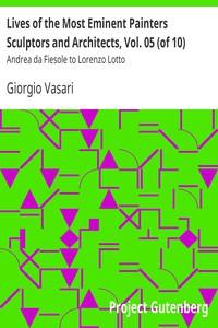 Cover of Lives of the Most Eminent Painters Sculptors and Architects, Vol. 05 (of 10) Andrea da Fiesole to Lorenzo Lotto