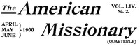 The American Missionary — Volume 54, No. 02, April, 1900