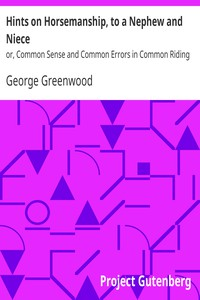 Hints on Horsemanship, to a Nephew and Nieceor, Common Sense and Common Errors in Common Riding