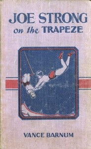 Cover of Joe Strong on the Trapeze; Or, The Daring Feats of a Young Circus Performer