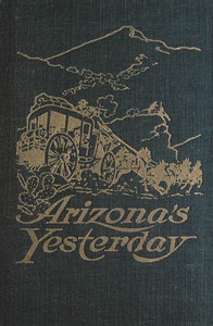 Cover of Arizona's YesterdayBeing the Narrative of John H. Cady, Pioneer