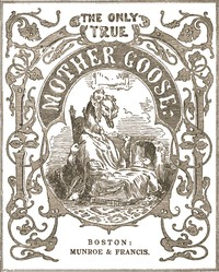 Cover of The Only True Mother Goose MelodiesWithout Addition or Abridgement