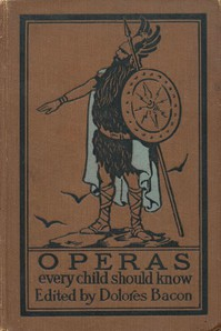 Cover of Operas Every Child Should KnowDescriptions of the Text and Music of Some of the Most Famous Masterpieces