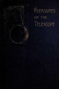 Cover of Pleasures of the telescope An Illustrated Guide for Amateur Astronomers and a Popular Description of the Chief Wonders of the Heavens for General Readers