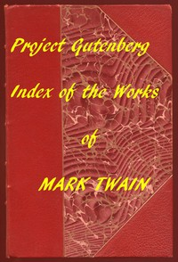 The Works of Mark Twain: An Index of all Project Gutenberg Editions