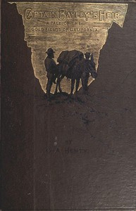 Cover of Captain Bayley's Heir: A Tale of the Gold Fields of California
