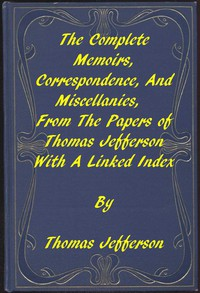 The Memoirs, Correspondence, and Miscellanies, From the Papers of Thomas Jefferson A Linked Index to the Project Gutenberg Editions