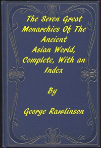 The Seven Great Monarchies of the Ancient Asian World A Linked Index to the Project Gutenberg Editions
