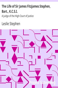 The Life of Sir James Fitzjames Stephen, Bart., K.C.S.I.A Judge of the High Court of Justice