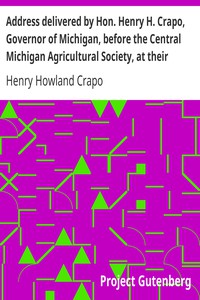 Cover of Address delivered by Hon. Henry H. Crapo, Governor of Michigan, before the Central Michigan Agricultural Society, at their Sheep-shearing Exhibition held at the Agricultural College Farm, on Thursday, May 24th, 1866