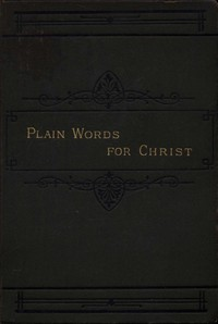 Plain Words for Christ, Being a Series of Readings for Working Men
