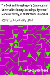 Cover of The Cook and Housekeeper's Complete and Universal Dictionary; Including a System of Modern Cookery, in all Its Various Branches, Adapted to the Use of Private Families