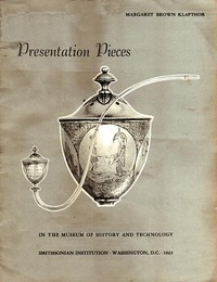 Presentation Pieces in the Museum of History and TechnologyContributions from the Museum of History and Technology, Paper No. 47 [Smithsonian Institution]