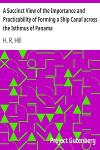 A Succinct View of the Importance and Practicability of Forming a Ship Canal across the Isthmus of Panama