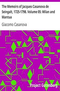 Cover of The Memoirs of Jacques Casanova de Seingalt, 1725-1798. Volume 05: Milan and Mantua