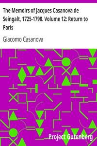 Cover of The Memoirs of Jacques Casanova de Seingalt, 1725-1798. Volume 12: Return to Paris