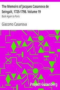 The Memoirs of Jacques Casanova de Seingalt, 1725-1798. Volume 19: Back Again to Paris