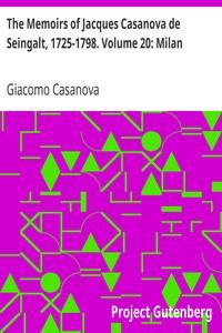 The Memoirs of Jacques Casanova de Seingalt, 1725-1798. Volume 20: Milan
