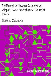The Memoirs of Jacques Casanova de Seingalt, 1725-1798. Volume 21: South of France