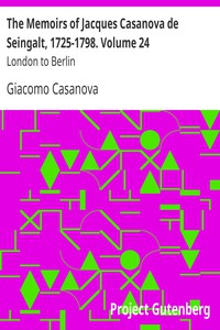 Cover of The Memoirs of Jacques Casanova de Seingalt, 1725-1798. Volume 24: London to Berlin