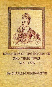 Daughters of the Revolution and Their Times1769 - 1776 A Historical Romance