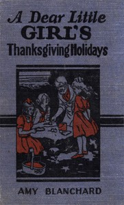 Cover of A Dear Little Girl's Thanksgiving Holidays
