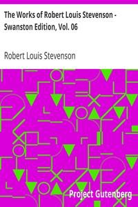 The Works of Robert Louis Stevenson - Swanston Edition, Vol. 06