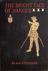 The Bright Face of Danger / Being an Account of Some Adventures of Henri de Launay, Son of the Sieur de la Tournoire
